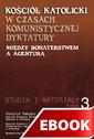 Kościół Katolicki w czasach komunistycznej dyktatury - tom III