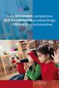 Nowe wyzwania i perspektywy dla wychowania przedszkolnego i edukacji wczesnoszkolnej