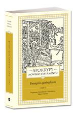 Okladka: Apokryfy Nowego Testamentu. Ewangelie apokryficzne. Tom I, część 1